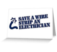 Save a Wire... Strip an Electrician Greeting Card