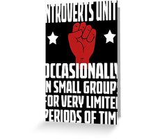 Introverts Unite - Occasionally In Small Groups For Very Limited Periods Of Time - Funny Social Anxiety T Shirt Greeting Card