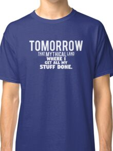 Tomorrow, That Mythical Land Shirt Classic T-Shirt