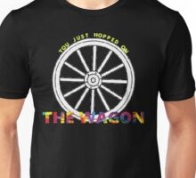You Just Hopped On the Wagon Unisex T-Shirt