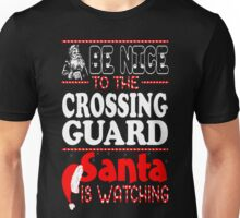 Be Nice To Crossing Guard Santa Watching Christmas T-Shirt Unisex T-Shirt