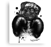 Fight For Pug Life Canvas Print