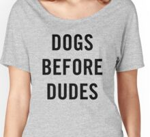 Dogs Before Dudes Women's Relaxed Fit T-Shirt