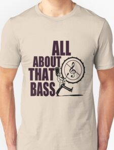 ALL ABOUT THAT BASS Unisex T-Shirt