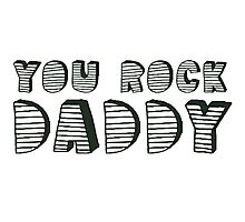 You Rock Daddy Photographic Print