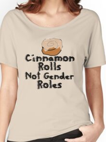 Cinnamon Rolls not gender roles Women's Relaxed Fit T-Shirt