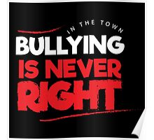 in the town, bullying is never right Poster