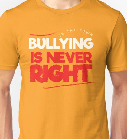 in the town, bullying is never right Unisex T-Shirt