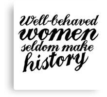 Well behaved women seldom make history Canvas Print