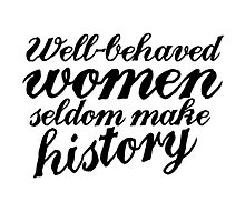 Well behaved women seldom make history Photographic Print