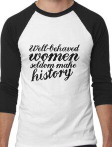 Well behaved women seldom make history Men's Baseball ¾ T-Shirt