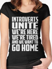 Introverts Unite - Were Here - Were Tired And We Want To Go Home - Funny Social Anxiety T Shirt Women's Fitted Scoop T-Shirt
