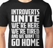 Introverts Unite - Were Here - Were Tired And We Want To Go Home - Funny Social Anxiety T Shirt Unisex T-Shirt