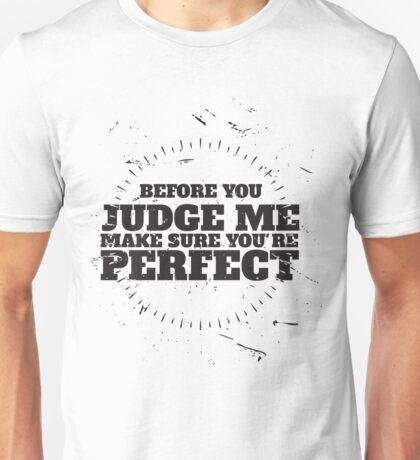 before you judge me, make sure you're perfect Unisex T-Shirt