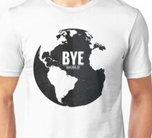 Bye World Unisex T-Shirt