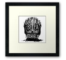 Who Put Bella in the Witch Elm Framed Print