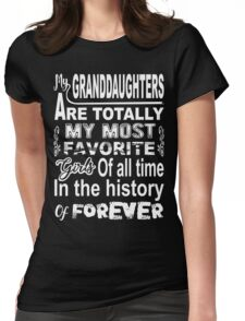 My granddaughters are totally my most favorite girls of all time in the history of forever Womens Fitted T-Shirt