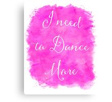 I need to Dance More Motivational Quote Wall Art Inspirational Quotes  Canvas Print