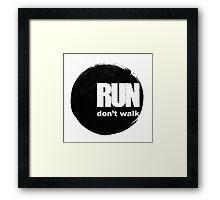 Run, don't walk. Framed Print