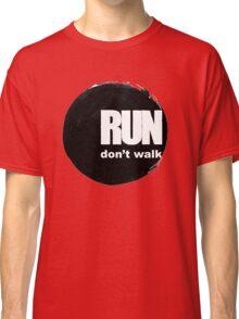 Run, don't walk. Classic T-Shirt