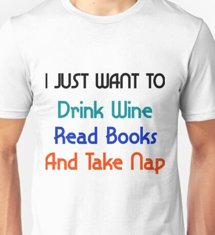 I just want to Drink Wine Unisex T-Shirt
