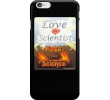 "Love the Scientist, Hate the Science | from the short film ""Out Smart"" iPhone Case/Skin"