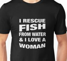 Fisherman t shirt I Rescue Fish From Water & I Love A Woman t shirt Unisex T-Shirt