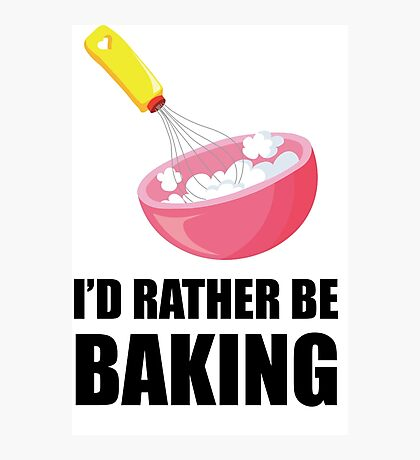 I'd Rather Be Baking Photographic Print
