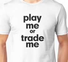 PLAY ME OR TRADE ME Unisex T-Shirt
