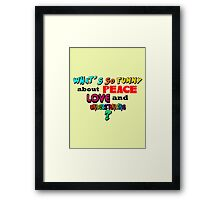What's So Funny About Peace Love and Understanding? Framed Print