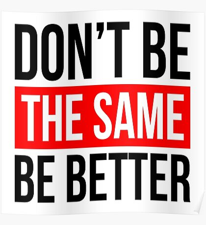 DON'T BE THE SAME, BE BETTER QUOTE MOTIVATION Poster