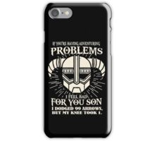 If You're Having Adventuring Problems I Feel Bad For You Son iPhone Case/Skin