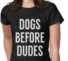 Dogs before dudes shirt Womens Fitted T-Shirt