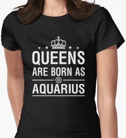 Queens Are Born As Aquarius Womens Fitted T-Shirt