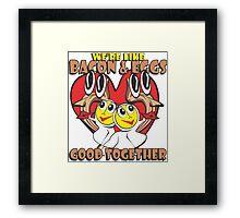 We're Like Bacon & Eggs - Good Together Framed Print