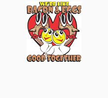 We're Like Bacon & Eggs - Good Together Unisex T-Shirt