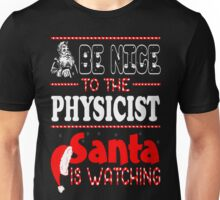 Be Nice To The Physicist Santa Watching Christmas T-Shirt Unisex T-Shirt
