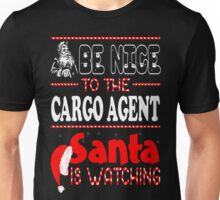 Be Nice To Cargo Agent Santa Is Watching Christmas T-Shirt Unisex T-Shirt