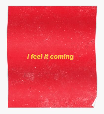 I feel it coming - The Weeknd Poster