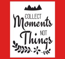Collect Moments Not Things Beautiful Typography Quote Baby Tee