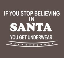 funny Christmas stop believing in Santa you get underwear One Piece - Short Sleeve