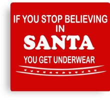funny Christmas stop believing in Santa you get underwear Canvas Print