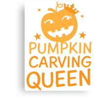 PUMPKIN CARVING QUEEN!  Canvas Print