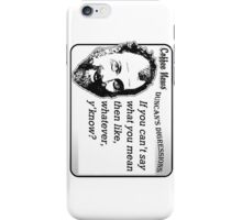 If You Can't Say What You Mean Then, Like, Whatever, Y'know? iPhone Case/Skin