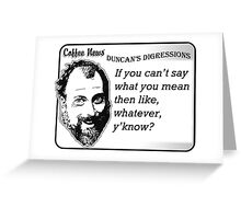 If You Can't Say What You Mean Then, Like, Whatever, Y'know? Greeting Card