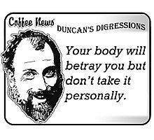 Your Body Will Betray You But Don't Take It Personally Photographic Print
