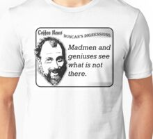 Madmen and geniuses see what is not there. Unisex T-Shirt
