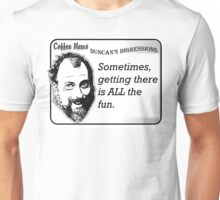 Sometimes, Getting There is ALL the Fun Unisex T-Shirt