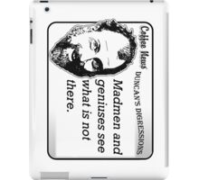 Madmen and geniuses see what is not there. iPad Case/Skin
