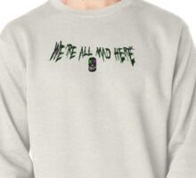We're all mad here - Suicide Squad Pullover